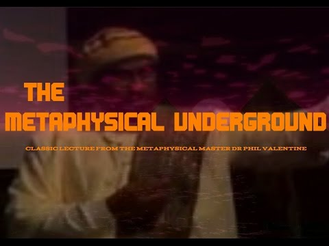 Dr.Phil Valentine U2013 The Metaphysical Underground (Classic Lecture)