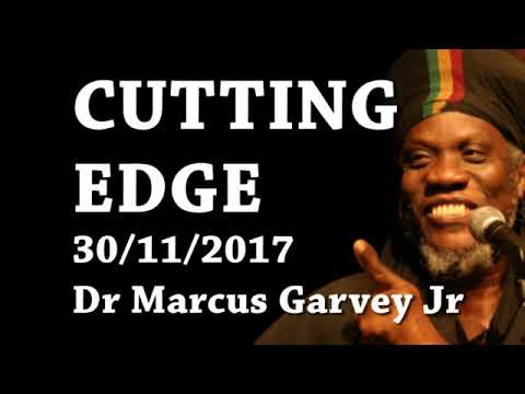 MUTABARUKA CUTTING EDGE 30/11/2017 Dr Marcus Garvey Jr