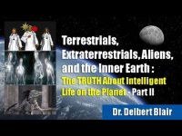 Dr. Delbert Blair Reveals Truth About Inner Earth, Extraterrestrials, UFOs & Aliens, Pt. 2
