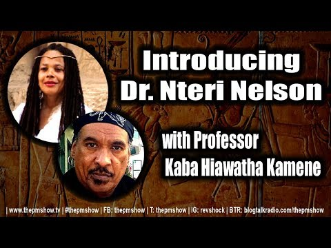 Introducing Dr. Nteri Nelson with Professor Kaba Hiawatha Kamene