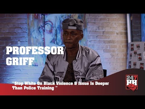 Professor Griff – Stop White On Black Violence & Issue Is Deeper Than Police Training (247HH EXCL)