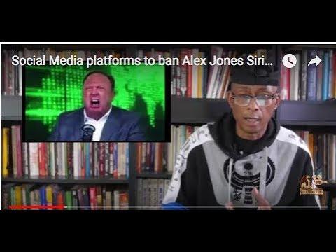 Social Media platforms to ban Alex Jones Sirius Mindz w/Professor Griff