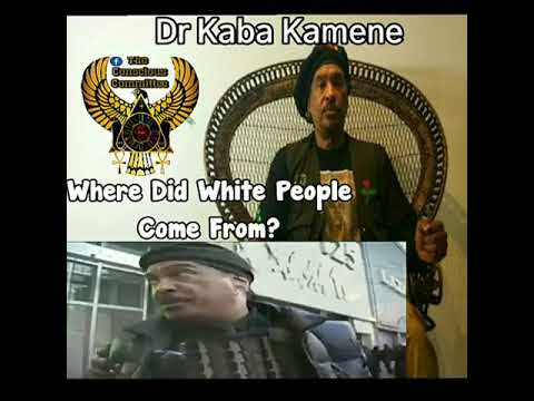 Dr Kaba Kamene:  Where Did White People Come From?