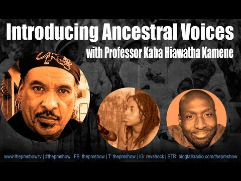 Introducing Ancestral Voices with Professor Kaba Hiawatha Kamene