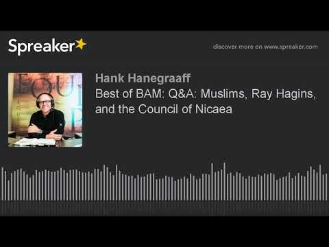 Best of BAM: Q&A: Muslims, Ray Hagins, and the Council of Nicaea