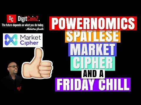 Powernomics, Spatlese, Market Cipher and a Friday Chill – (Crappy Audio, Sorry)