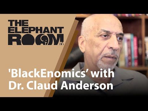 'BlackEnomics' with Dr. Claud Anderson – The Elephant Room