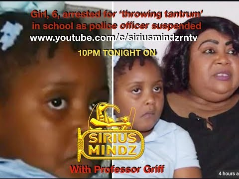 6 Year Old Girl Arrested/ Sirius Mindz W/ Professor Griff
