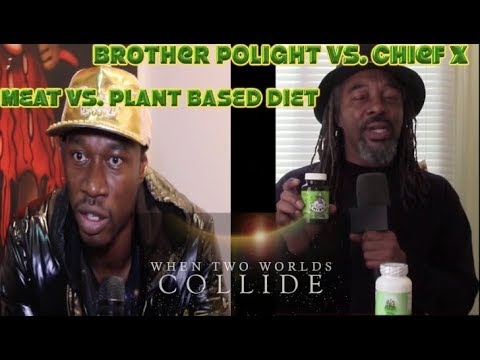 """Chief X Vs. Brother Polight Meat Vs Plant Based Diet """" When 2 Worlds Collide"""""""